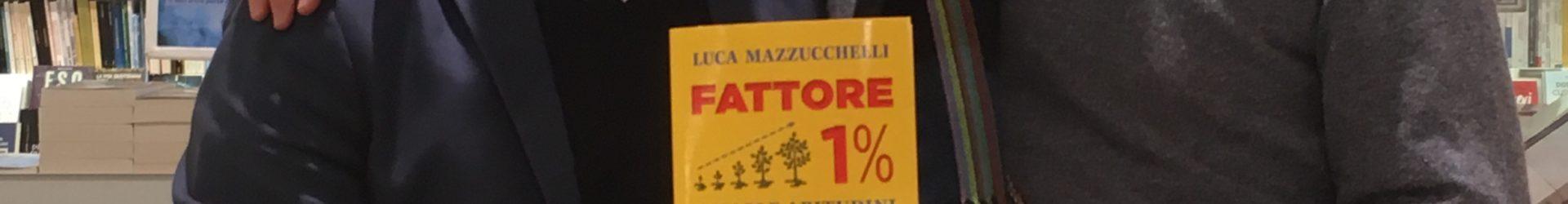 """""""Fattore 1% Piccole abitudini per grandi risultati"""". Di Luca Mazzucchelli. Recensione"""