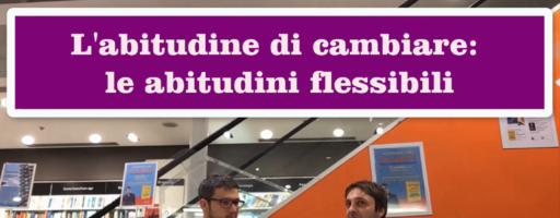 L'ABITUDINE DI CAMBIARE: LE ABITUDINI FLESSIBILI. Con Luca Mazzucchelli