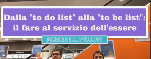 """DALLA """"TO DO LIST"""" ALLA """"TO BE LIST"""". IL FARE AL SERVIZIO DELL'ESSERE. Con Luca Mazzucchelli."""
