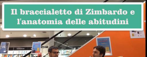 Il Braccialetto di Zimbardo e L'anatomia delle abitudini. Con Luca Mazzucchelli.
