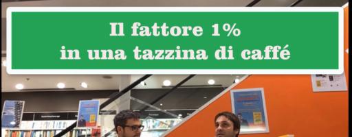IL FATTORE 1% DI LUCA MAZZUCCHELLI IN UNA TAZZINA DI CAFFE'
