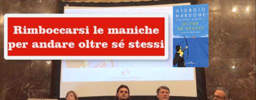RIMBOCCARSI LE MANICHE PER ANDARE OLTRE SE' STESSI | Giorgio Nardone e Stefano Bartoli