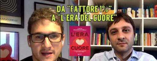 DA FATTORE 1% ALL'ERA DEL CUORE: ABITUDINI AL SERVIZIO DELLE EMOZIONI | Con Luca Mazzucchelli