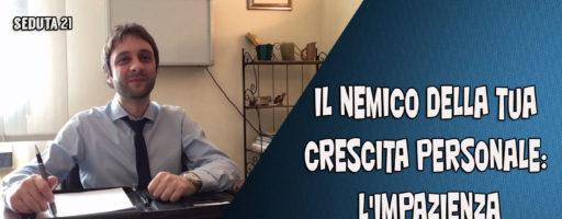 IL NEMICO DELLA TUA CRESCITA PERSONALE: L'IMPAZIENZA. SEDUTA 21 BENVENUTI NEL MIO STUDIO