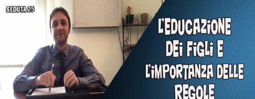 L'EDUCAZIONE DEI FIGLI E L'IMPORTANZA DELLE REGOLE | Seduta 25 BENVENUTI NEL MIO STUDIO