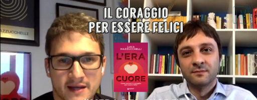 IL CORAGGIO PER ESSERE FELICI | L'ERA DEL CUORE. Con Luca Mazzucchelli