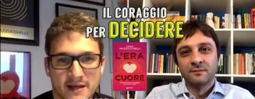 IL CORAGGIO PER DECIDERE | L'ERA DEL CUORE. Con Luca Mazzucchelli